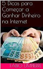 Ebooks 5 dicas para comecar a ganhar dinheiro na internet