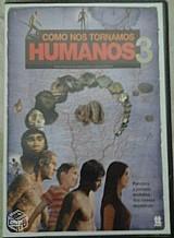 Dvd como nos tornamos humanos - volume 3