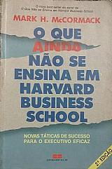 O que ainda não se ensina em harvard business school mark h.mccormack