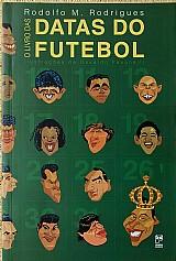 O livro das datas do futebol rodolfo m. rodrigues