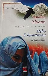 Aquilae titicans o segredo de avicena - helio schwartsman