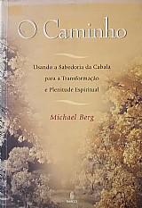 O caminho - usando a sabedoria da cabala para a transformacao e plenitude espiritual - berg,  michael