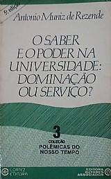 O saber e o poder na universidade: dominacao ou servico  antonio muniz de rezende