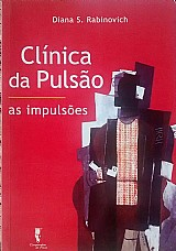 Clinica da pulsao - as impulsoes diana s. rabinovich