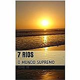 7 rios o mundo supremo