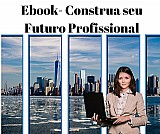 Ebook construa seu futuro profissional