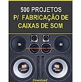 500 projetos para fabricacao de caixas de som