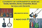Conserto de  violoes, guitarras,baixos e cavquinhos