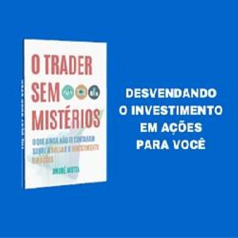 Ebook - O Trader Sem Misterios - O que ainda nao te contaram sobre a Bolsa e o investimento em acoes
